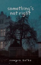 something's not right | a cellphone novel by rowyrntree