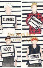(Complete)5sos Story Ideas by 2_cord_crybaby