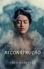 RECONSTRUÇÃO by joaotheodoro020