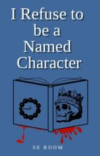 I Refuse to be a Named Character by Avaleon