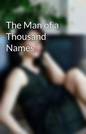 The Man of a Thousand Names by PoeticBeauty7598