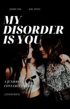 My Disorder is You | JENSOO by jjconverts