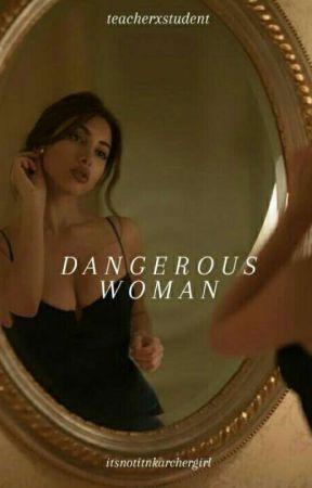 DANGEROUS WOMAN by Itsnotitnkarchergirl