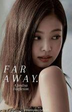 FAR AWAY [JENLISA G!P] by Itsnotitnkarchergirl