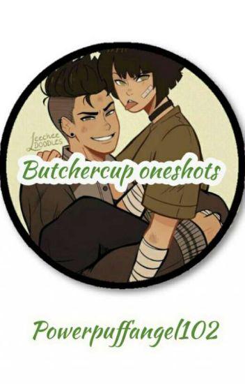 Butchercup Oneshots!!💚💚💚