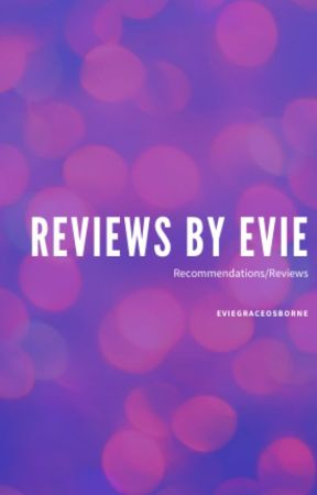 Reviews by Evie by EvieGraceOsborne