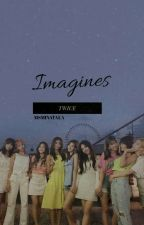 TWICE IMAGINES  by msminatala