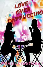 LOVE OVER CAPPUCCINO { NOW PUBLISHED ON AMAZON KINDLE } (√) by Mansi_Creations