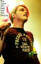 The Good The Bad And The Singing (A Gerard Way fanfic) by becca92284