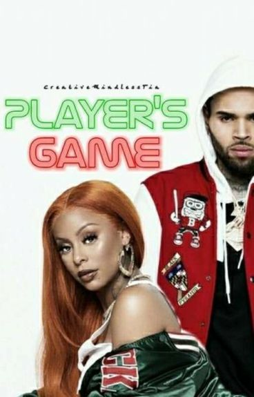 Player's Game: A Chris Brown Love Story ( EDITING ) Book 1 #Wattys2016