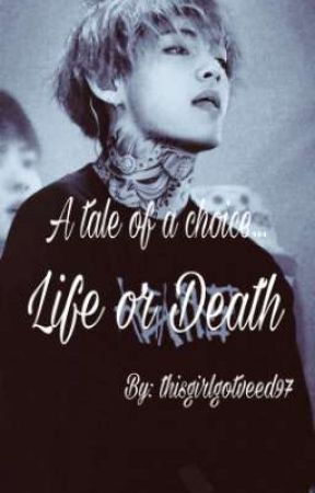 Life or Death. by thisgirlgotveed97