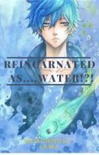 Reincarnated as....water!?! by DemonWolf-Sama