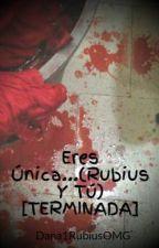 Eres Única...(Rubius Y Tú) [TERMINADA] by Dana1RubiusOMG