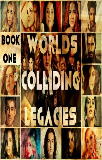 Worlds Colliding (Legacies) Book One
