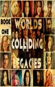 Worlds Colliding (Legacies) Book One by heartofice97