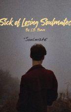 Sick of Losing Soulmates by loserscliche