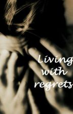 Living with regrets (One shot) by bubbleCAKE