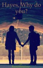 Hayes, Why do you? (Hayes Grier fanfiction) by raynamarie6