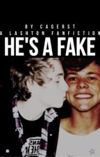 He's A Fake - Lashton FanFic (5SOS) by Cagerst