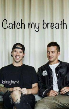 Catch My Breath by kelseybamd