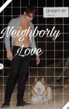 Neighborly Love by RomanticColby