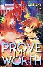 Prove My Worth (Pokémon Fanfiction) by Latios25