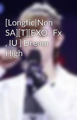 [Longfic|Non SA][T][EXO , Fx , IU ] Dream High
