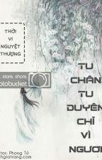 [BHTT-EDIT] Tu Chân Tu Duyên Chỉ Vì Ngươi - Thời Vi Nguyệt Thượng by Bluesky1911