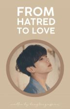 From Hatred To Love |•Jungkook FF•| by DreamTimeBTS