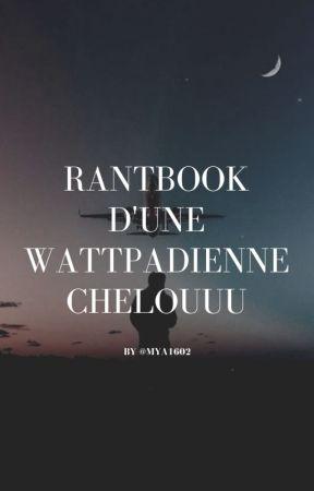 Rantbook d'une wattpadienne chelouuu by Mya1602