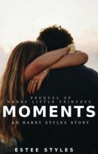 Moments [Harry's Little Princess Prequel] by EsteeStyles