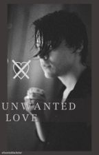unwanted love ♡ // hs by elisemiablacketer