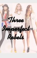 Three Imperfect Rebels by A_is_4_amazing