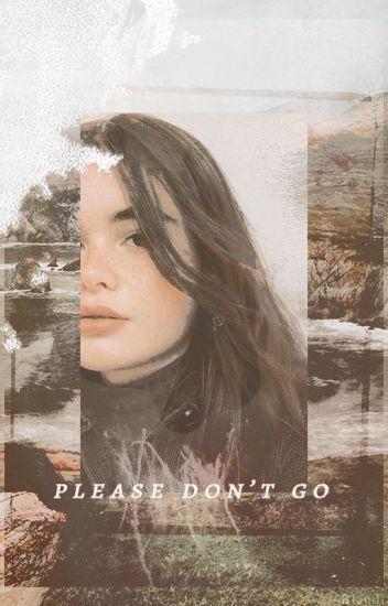 - please don't go
