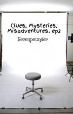 Clues, Mysteries, Misadventures. ep2 by Se7enpounder