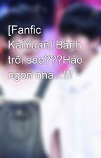 [Fanfic KaiYuan] Bánh trôi sao???Hảo ngon nha...!!! by KaiYuanlove