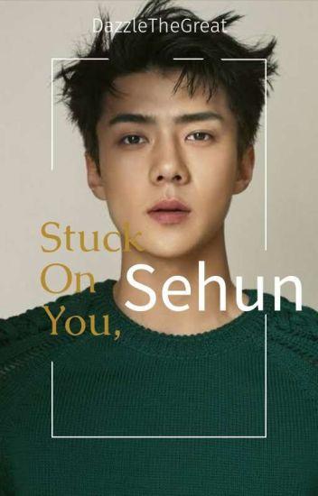Stuck On You Sehun [Sehun FF]
