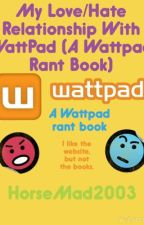 My Love/Hate Relationship With WattPad (A WattPad Rant Book) by HorseMad2003