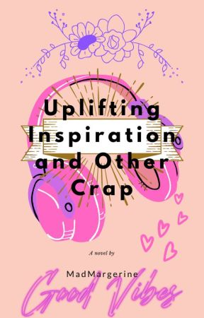 Uplifting inspiration and other crap by Madmargerine