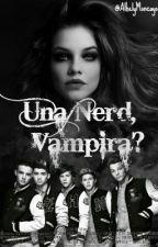 Una Nerd , ¿Vampira? by Alhely_Moncayo