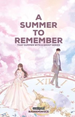 That Summer with a Ghost: A Summer to Remember by BadReminisce