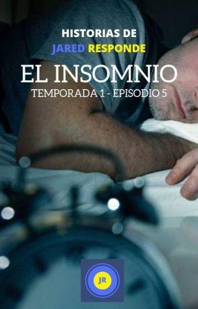 Historias de Jared Responde T1 - E5: El Insomnio by AlexisJaredMP