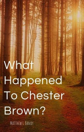 What Happened To Chester Brown? |bxb| by matty-lee-bee