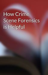 How Crime Scene Forensics is Helpful by 4n6forensiclab