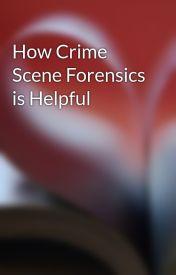 How Crime Scene Forensics is Helpful by 4n6forensiclab