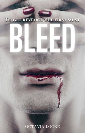 Bleed |Coming Soon| by OctaviaLocke