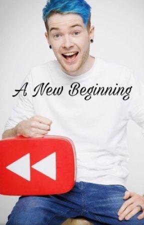 A New Beginning (DanTDM x Reader) by antisocialxashley