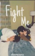 Fight me (fanfic BXB) by _RANDOM_BOOK_WRITER_