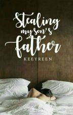 Stealing my son's father by keeyreen