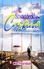 Sawaddeekha, Captain! | Bakal Terbit by CikMardiah